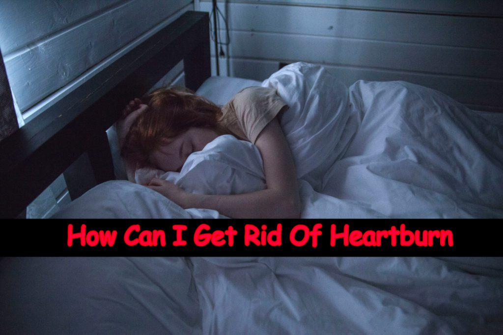 How Can I Get Rid Of Heartburn