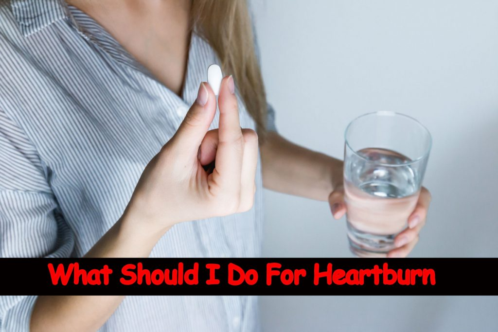 What Should I Do For Heartburn
